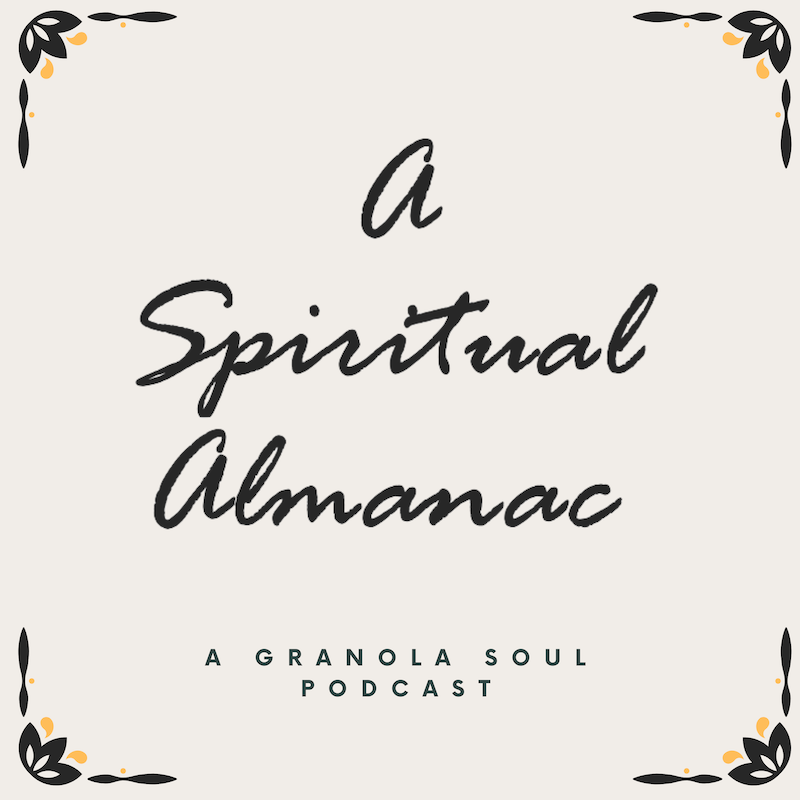 A Spiritual Almanac is a production of Granola Soul