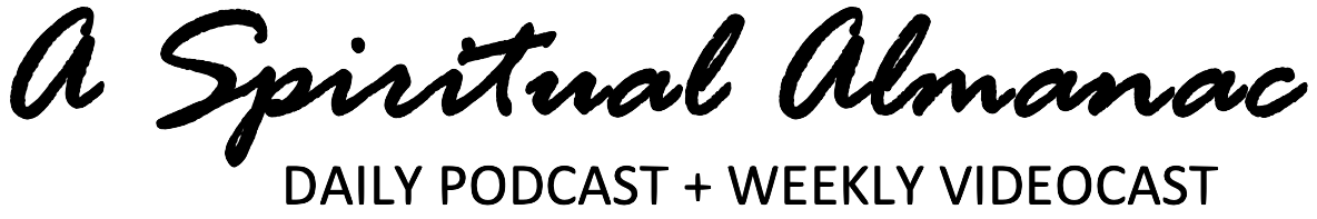 A Spiritual Almanac daily podcast and weekly videocast